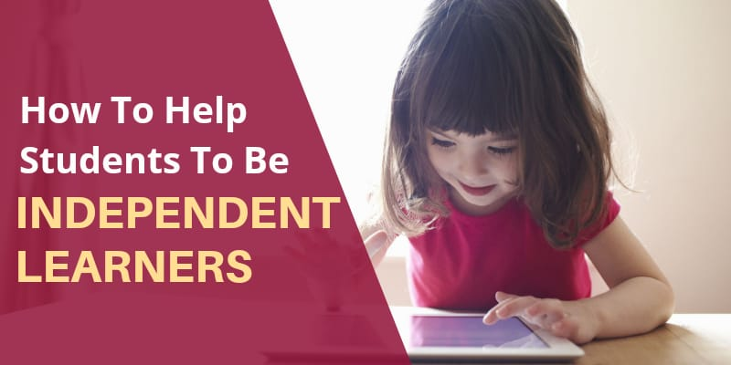 How To Help Students To Be Independent Learners