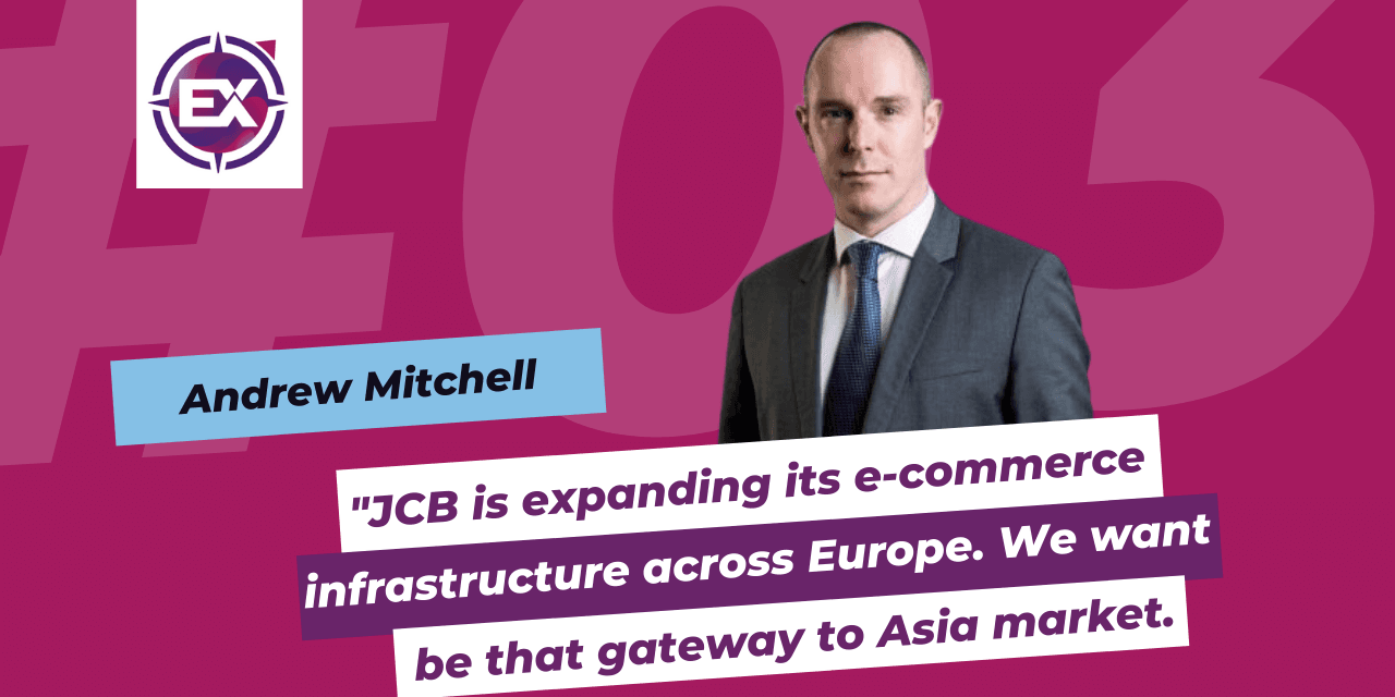 """Andrew Mitchell (JCB International): """"JCB is expanding its e-commerce infrastructure across Europe. We want to be that gateway to Asia market."""""""