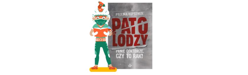"""""""Patolodzy"""" – Paulina Łopatniuk"""