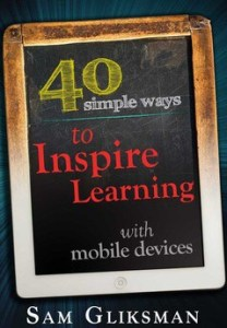 40 Simple Ways to Inspire Learning with Mobile Devices