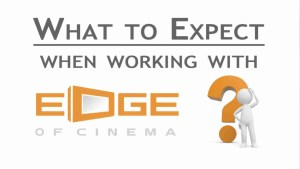 What to expect when working with edge of cinema