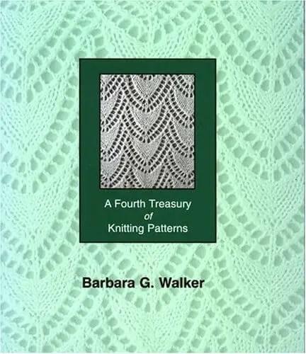 A Fourth Treasury of Knitting Patterns by Barbara G Walker
