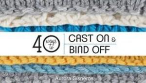 40 Ways to Cast On & Bind Off
