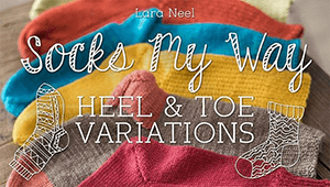 Craftsy_Socks My Way Heel and Toe Variations_Lara Neel