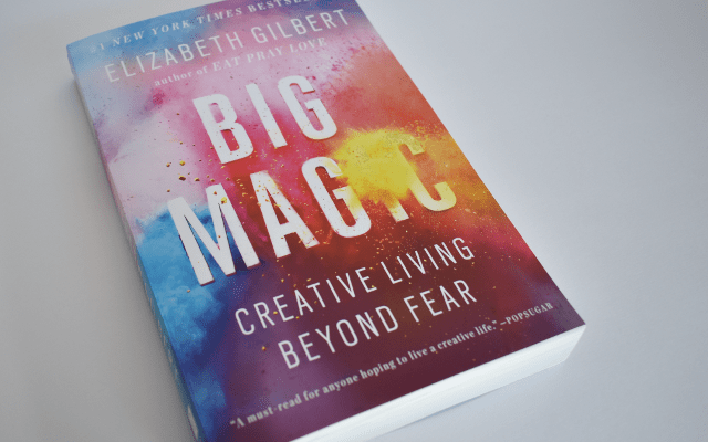 8 Reasons You Should Read Big Magic by Elizabeth Gilbert