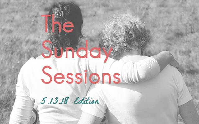 The Sunday Sessions: 5.13.18 Edition