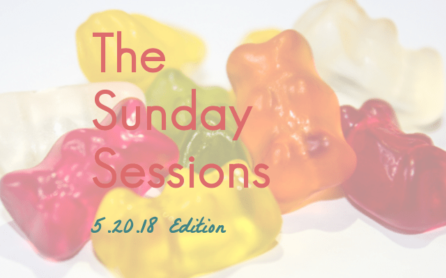 The Sunday Sessions: 5.20.18 Edition