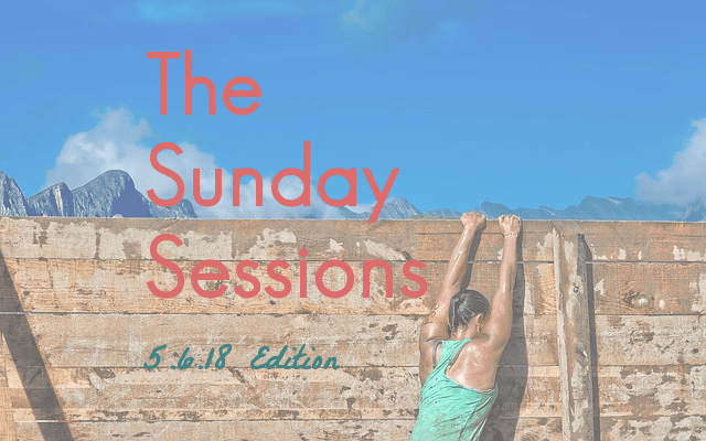 The Sunday Sessions: 5.6.18 Edition