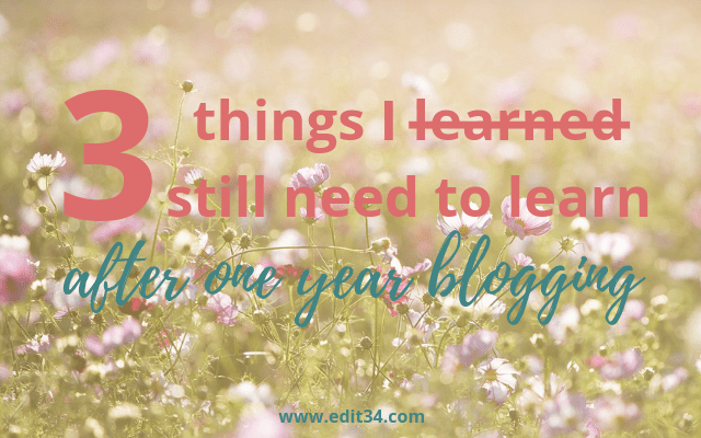 One year blogiversary: 3 things I still need to learn after one year blogging