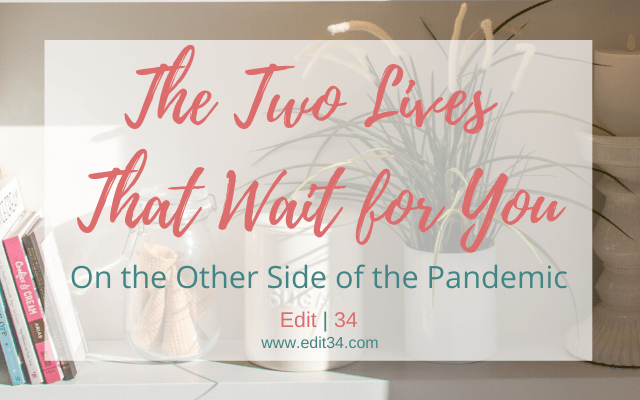 The Two Lives That Wait for You On the Other Side of the Pandemic