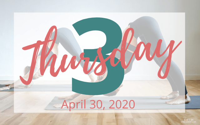 Thursday 3: April 30, 2020
