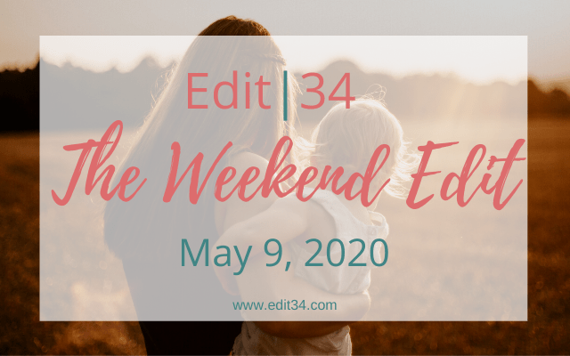 The Weekend Edit: May 9, 2020