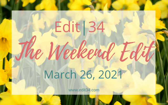 The Weekend Edit: March 26, 2021