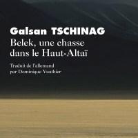Belek, une chasse dans le Haut Altaï : Galsan Tschinag