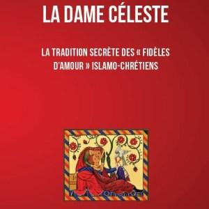 La Dame Céleste - La tradition secrète des « Fidèles d'amour » islamo-chrétiens-200