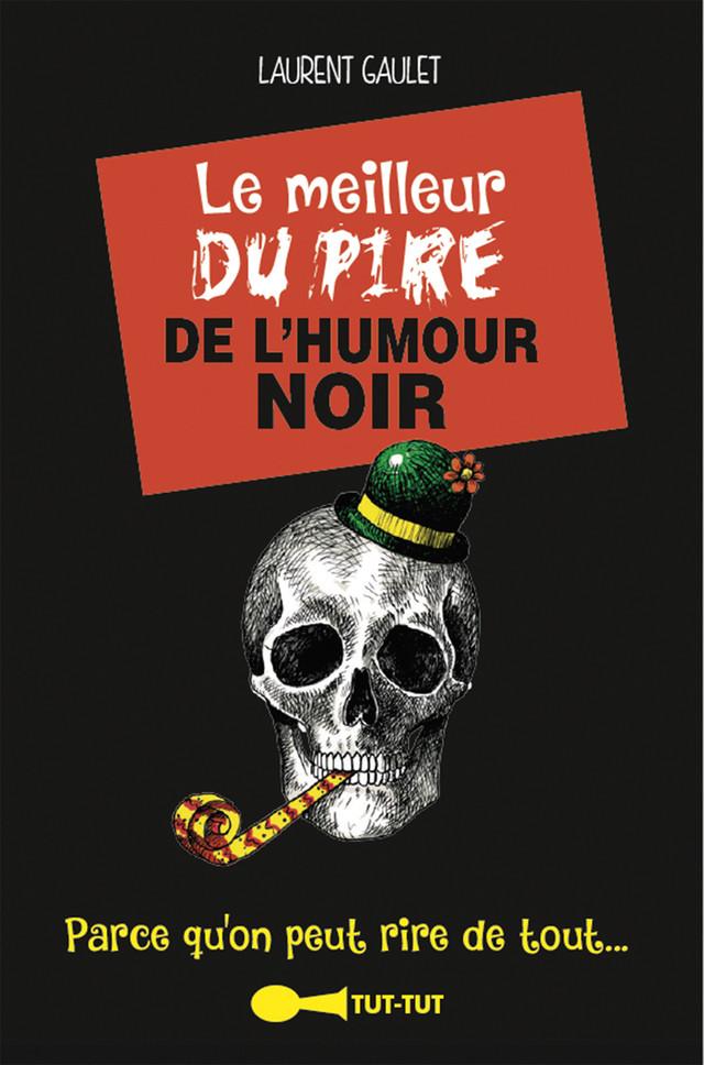 Le meilleur du pire de lhumour noir  Parce quon peut rire de tout  Laurent Gaulet EAN13