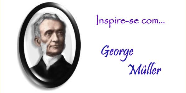 Inspire-se com… George Müller