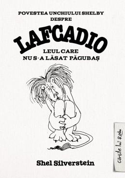 Povestea unchiului Shelby despre Lafcadio, leul care nu s-a lăsat păgubaş (Shel Silverstein)