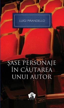 Şase personaje în căutarea unui autor şi alte piese – Colecţia Nobel (Luigi Pirandello)