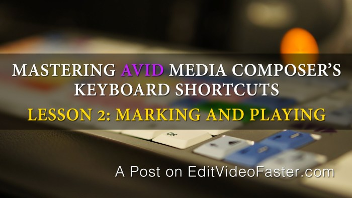 Mastering Media Composers Keyboard Shortcuts – Lesson 2