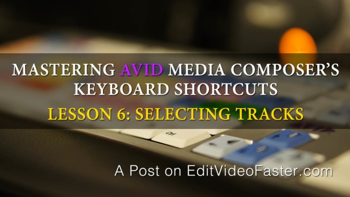 Mastering Avid Media Composers Keyboard Shortcuts – Lesson 6 on Tracks