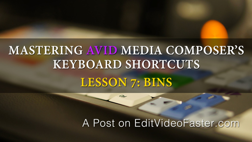 Mastering Avid Media Composers Keyboard Shortcuts – Lesson 7 on Bins