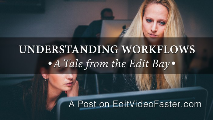 Understanding Workflows - A Tale from the Edit Bay