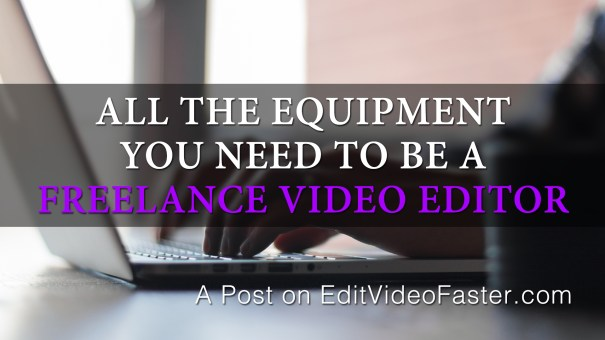 All The Equipment You Need to be a Freelance Video Editor