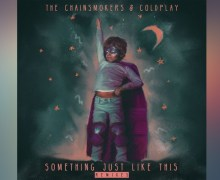#Release   The Chainsmokers & Coldplay – Something Just Like This (Remixes)