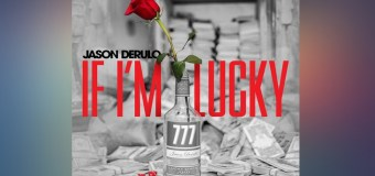 #Release | Jason Derulo – If I'm Lucky