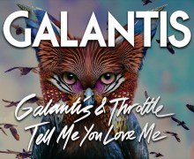 #Release | Galantis & Throttle – Tell Me You Love Me