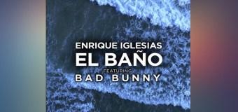 #Release | Enrique Iglesias ft. Bad Bunny – El baño