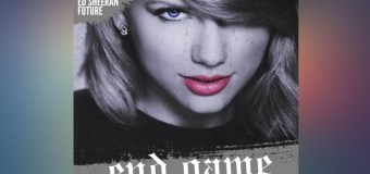 #Release | Taylor Swift feat. Ed Sheeran, Future – End Game