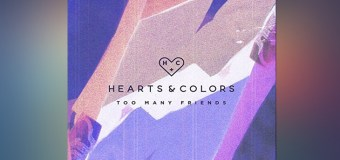 #Release | Hearts And Colors – Too Many Friends