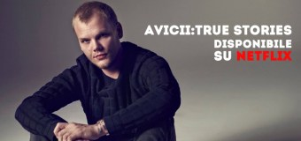 Avicii True Stories è su Netflix (Anche in Italiano)