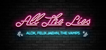 #Release | Alok, Felix Jaehn and The Vamps – All The Lies