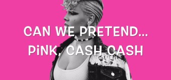 #Release | Pink feat. Cash Cash – Can We Pretend
