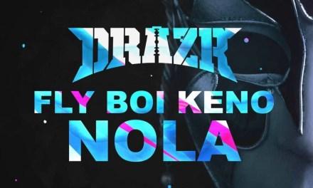 DRAZR x Fly Boi Keno – NOLA (Original Mix) Out Now!