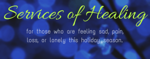 Services of Healing this Holiday Season 2017