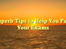 Superb Tips to Help You Pass Your Exams