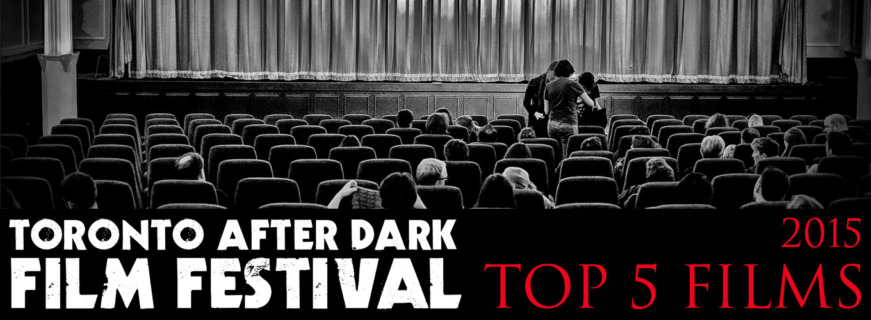 top-5-films-toronto-after-dark-film-festival-2015