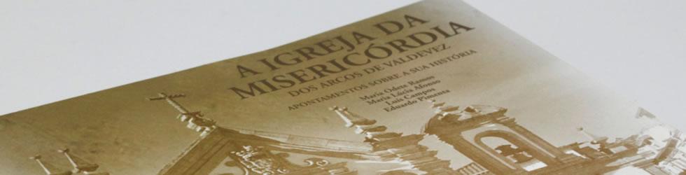 A Igreja da Misericórdia dos Arcos de Valdevez – Apontamentos sobre a sua história