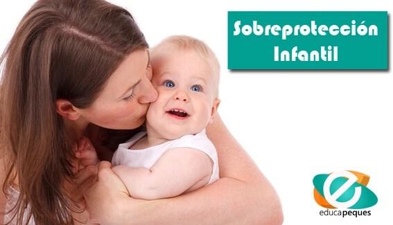 Sobreprotección, sobreprotección infantil, consecuencias de la sobreprotección, sobreprotección en niños