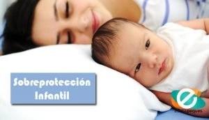 sobreproteger, Sobreprotección, sobreprotección infantil, consecuencias de la sobreprotección, sobreprotección en niños