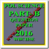 Political Science Part B Question Paper 12th Class Final Exam 2016- WBCHSE