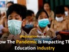 How The Pandemic Is Impacting The Education Industry