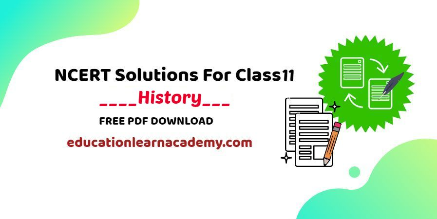 NCERT Solutions For Class 11 History Free Pdf Download