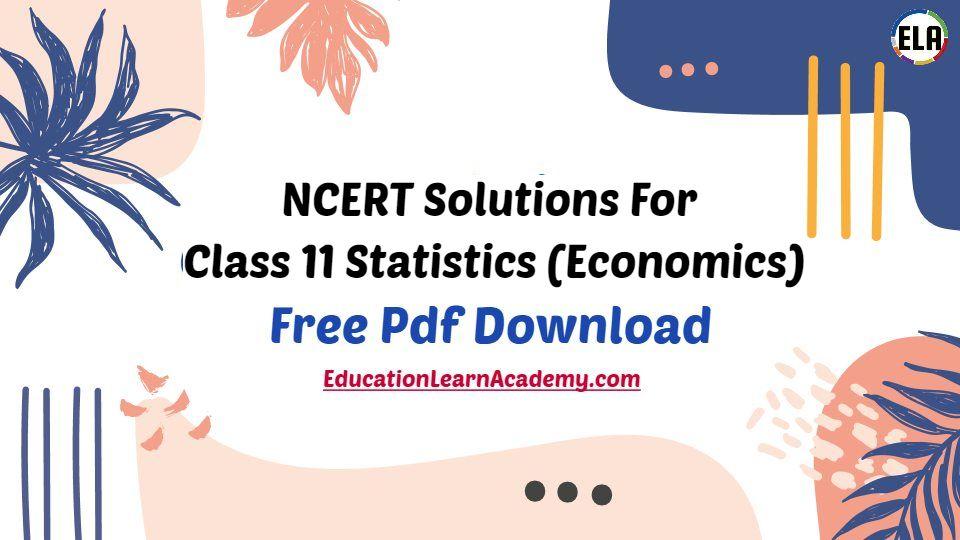 NCERT Solutions For Class 11 Statistics (Economics)