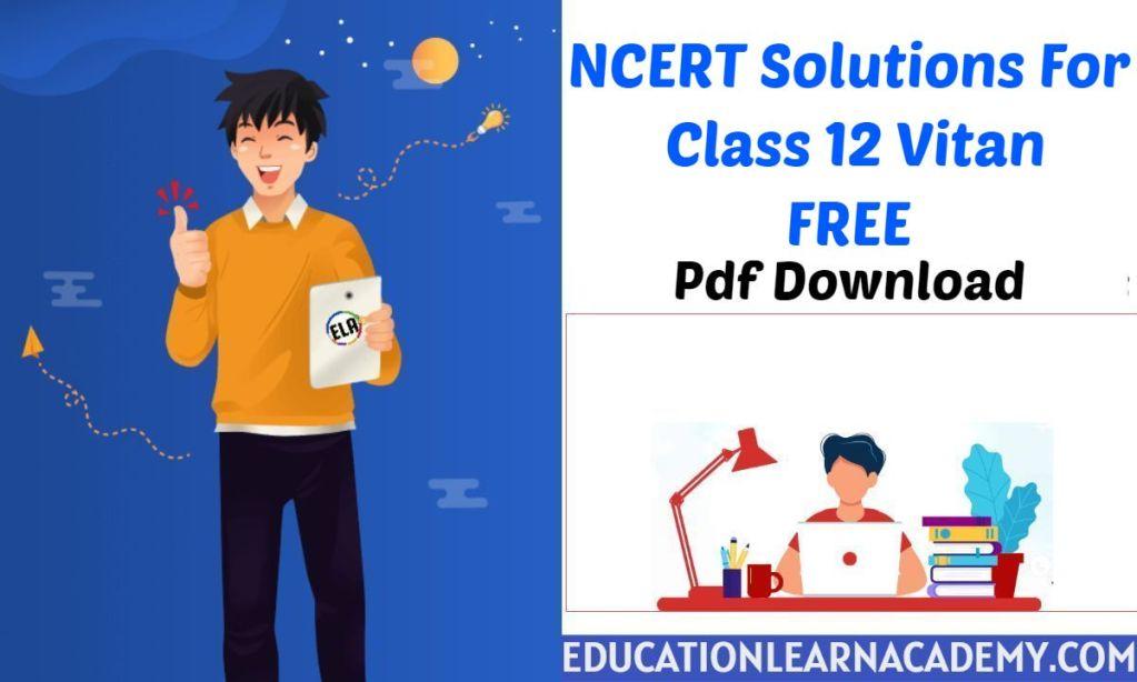 NCERT Solutions For Class 12 Vitan