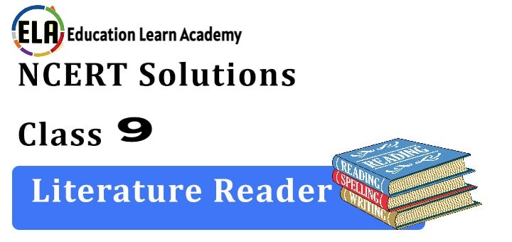 NCERT Solutions For Class 9 Literature Reader Free Pdf